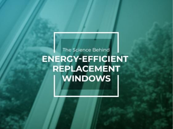 The Science Behind Energy-Efficient Replacement Windows